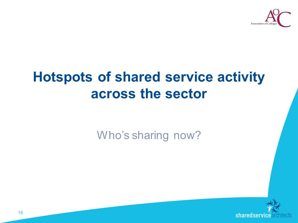 Hotspots of shared service activity across the sector Who's sharing now 16