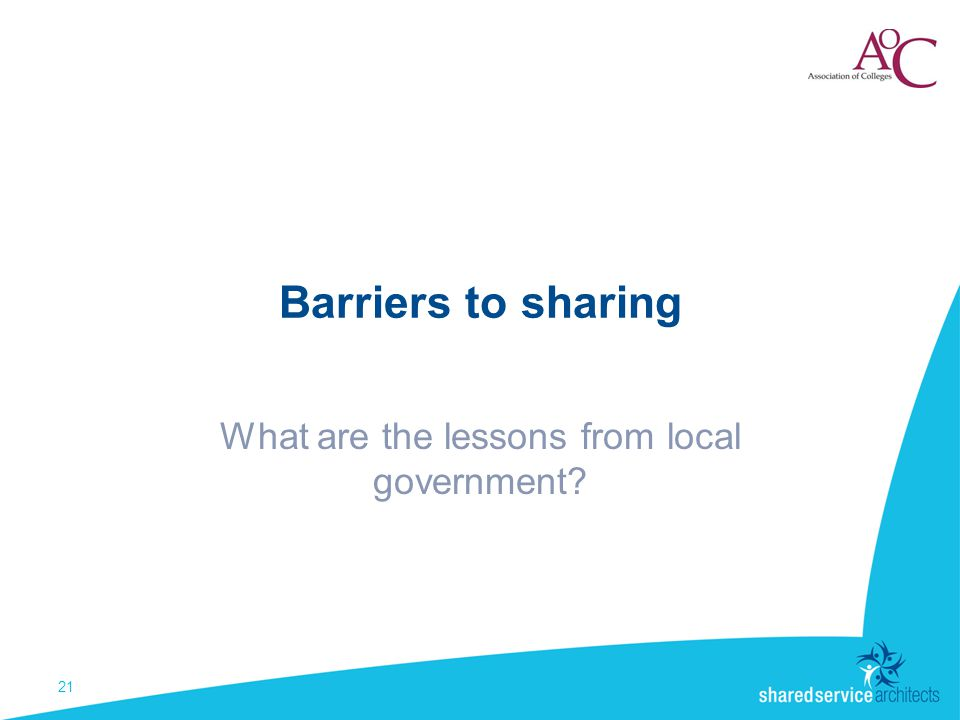 Barriers to sharing What are the lessons from local government 21