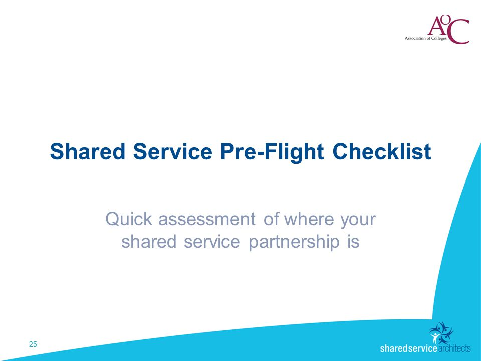 Shared Service Pre-Flight Checklist Quick assessment of where your shared service partnership is 25