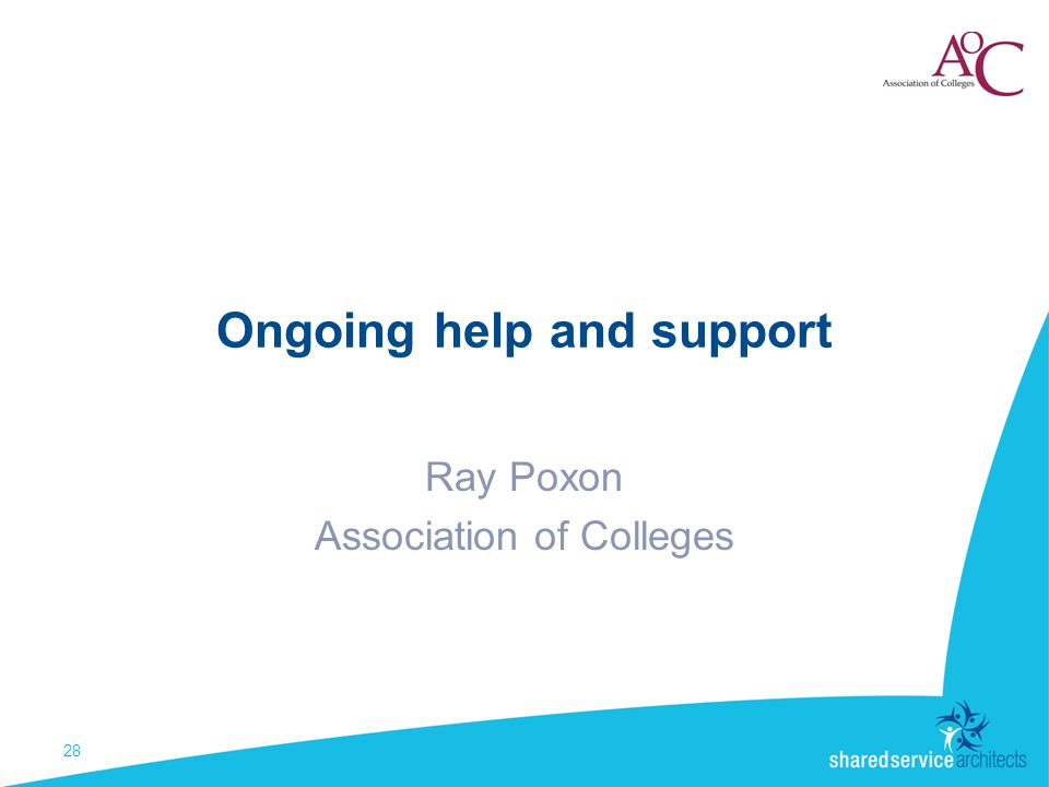Ongoing help and support Ray Poxon Association of Colleges 28