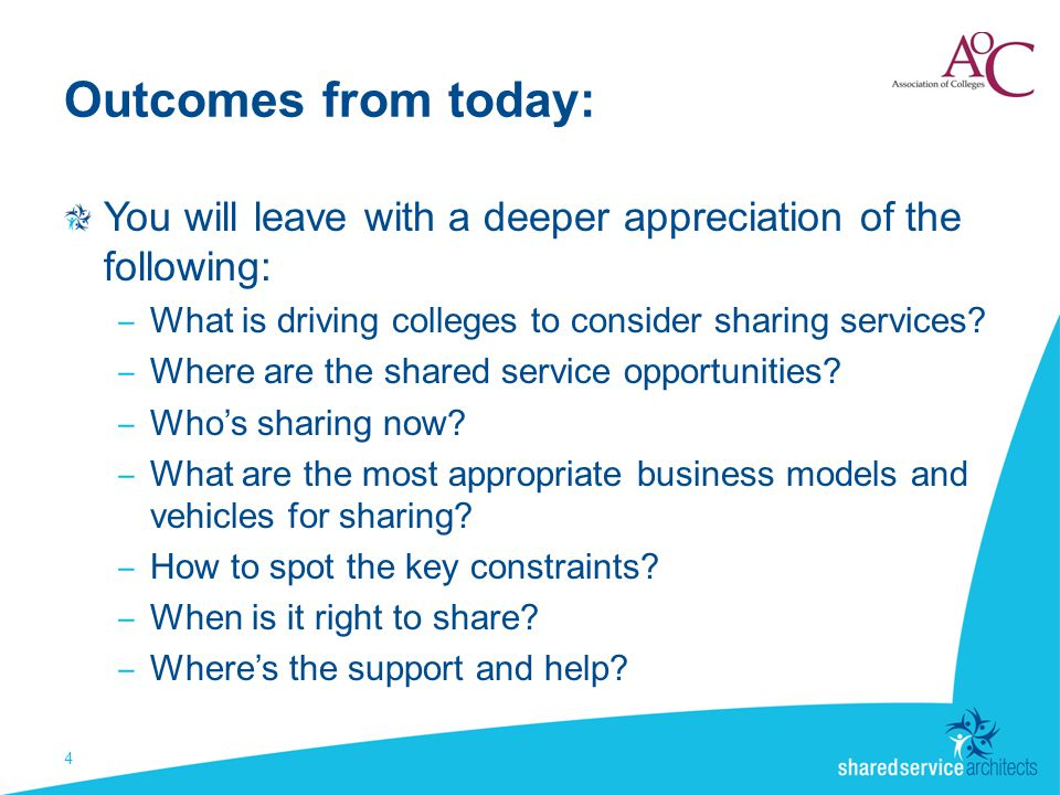 Outcomes from today: You will leave with a deeper appreciation of the following: ‒ What is driving colleges to consider sharing services.