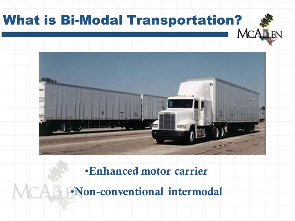 Enhanced motor carrier Non-conventional intermodal What is Bi-Modal Transportation