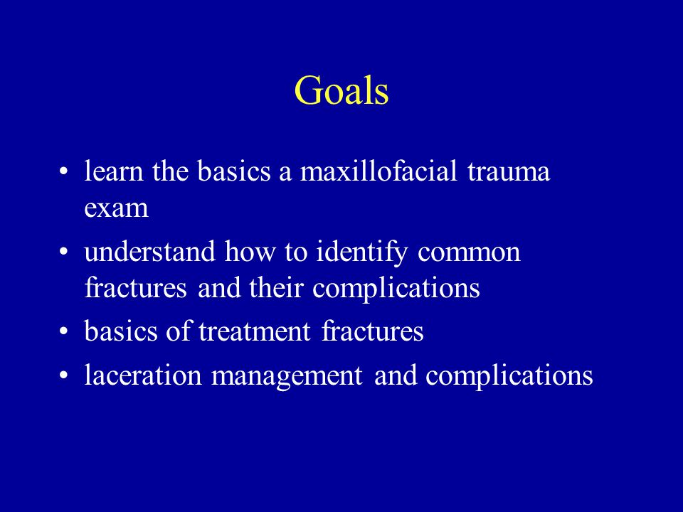 Goals learn the basics a maxillofacial trauma exam understand how to identify common fractures and their complications basics of treatment fractures laceration management and complications