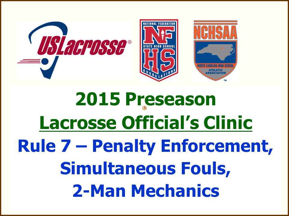 2015 Preseason Lacrosse Official's Clinic Rule 7 – Penalty Enforcement, Simultaneous Fouls, 2-Man Mechanics