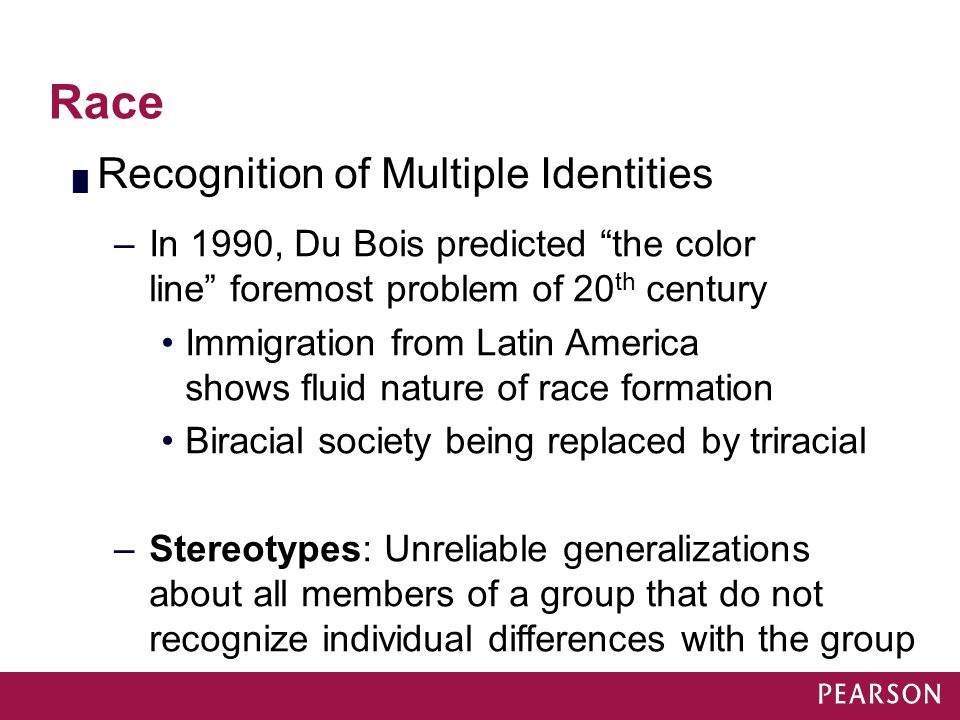 "Race █ Recognition of Multiple Identities –In 1990, Du Bois predicted ""the color line"" foremost problem of 20 th century Immigration from Latin Americ"