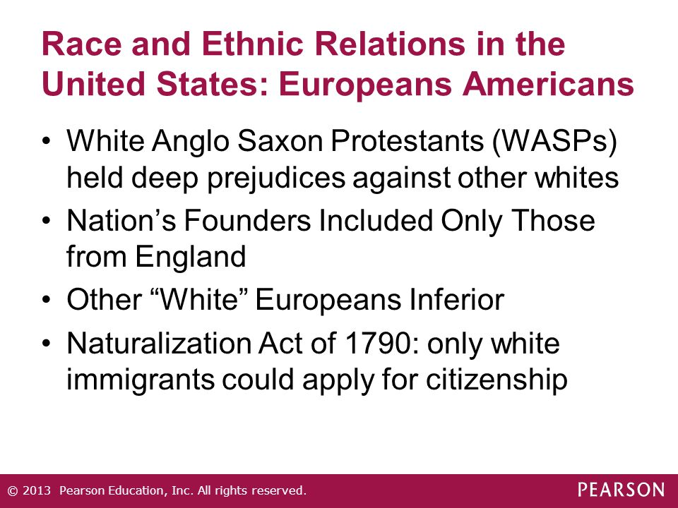 Race and Ethnic Relations in the United States: Europeans Americans White Anglo Saxon Protestants (WASPs) held deep prejudices against other whites Na