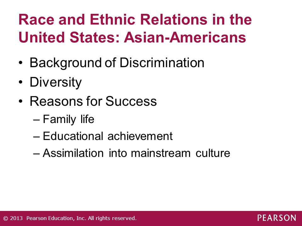 Race and Ethnic Relations in the United States: Asian-Americans Background of Discrimination Diversity Reasons for Success –Family life –Educational a