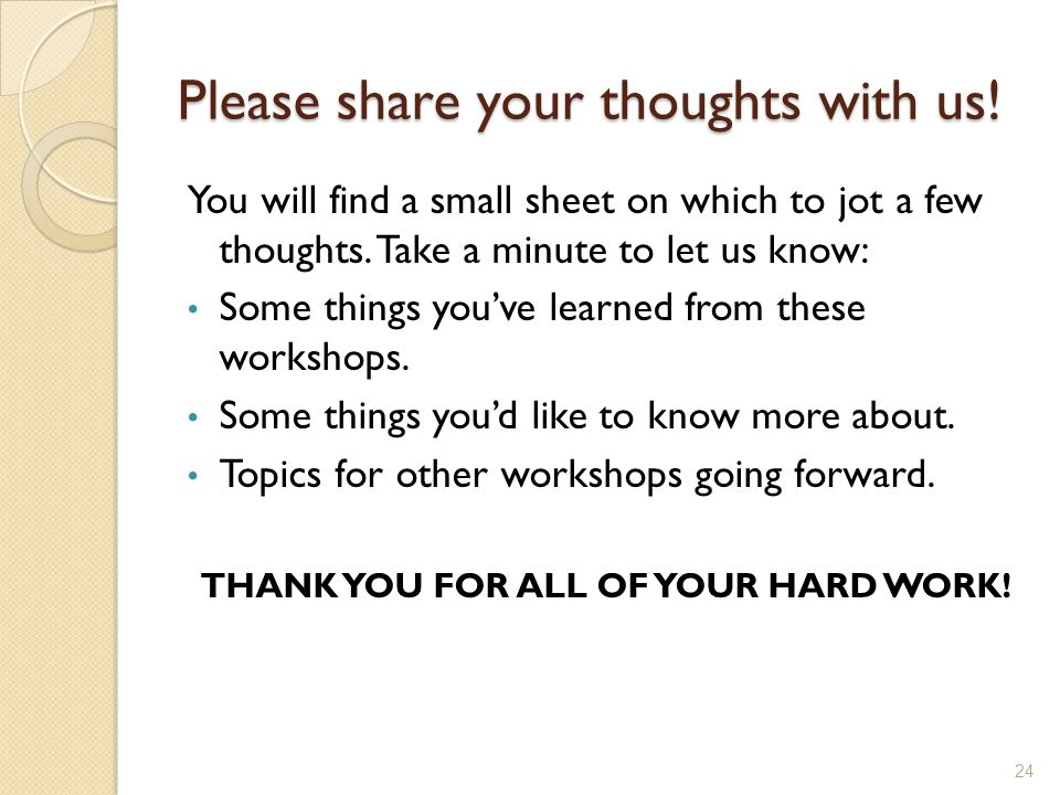Please share your thoughts with us. You will find a small sheet on which to jot a few thoughts.