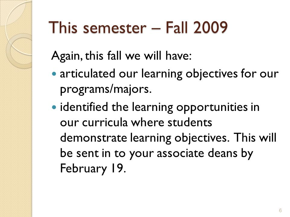 This semester – Fall 2009 Again, this fall we will have: articulated our learning objectives for our programs/majors.