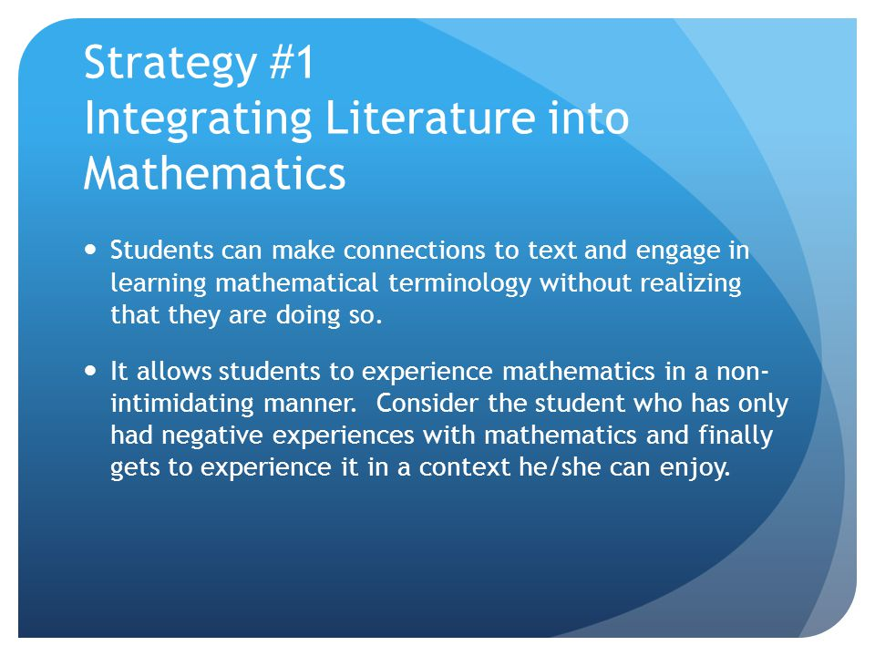 Strategy #1 Integrating Literature into Mathematics Students can make connections to text and engage in learning mathematical terminology without real