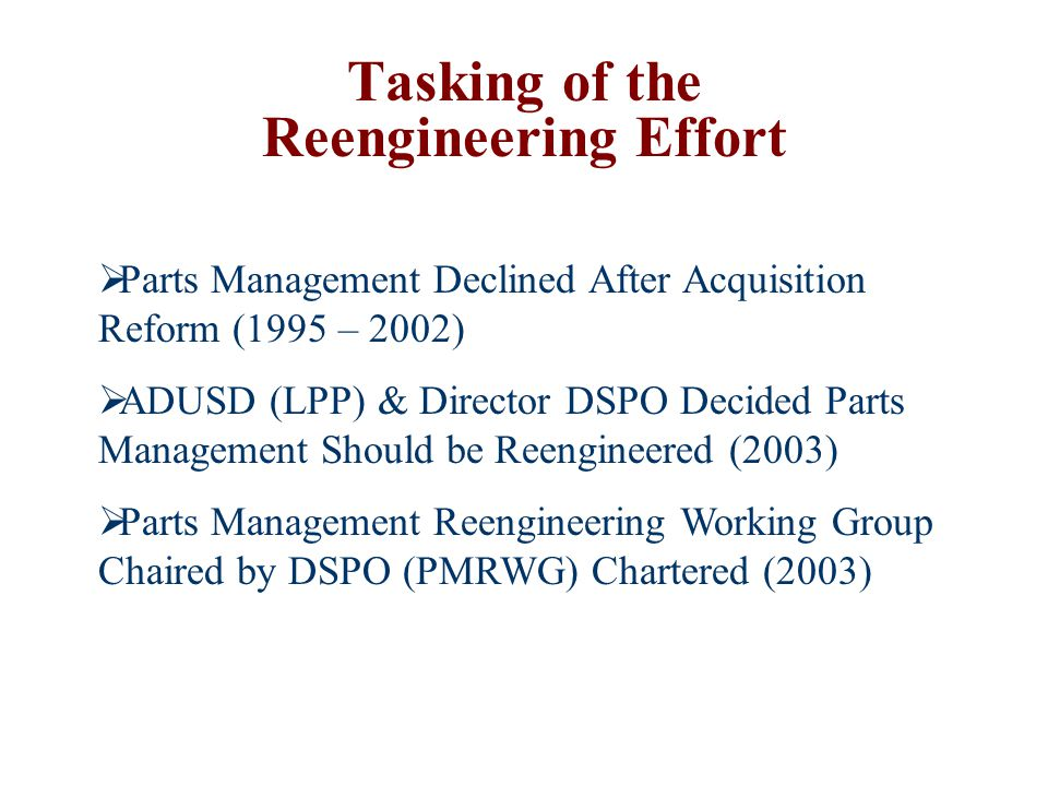 Tasking of the Reengineering Effort  Parts Management Declined After Acquisition Reform (1995 – 2002)  ADUSD (LPP) & Director DSPO Decided Parts Man