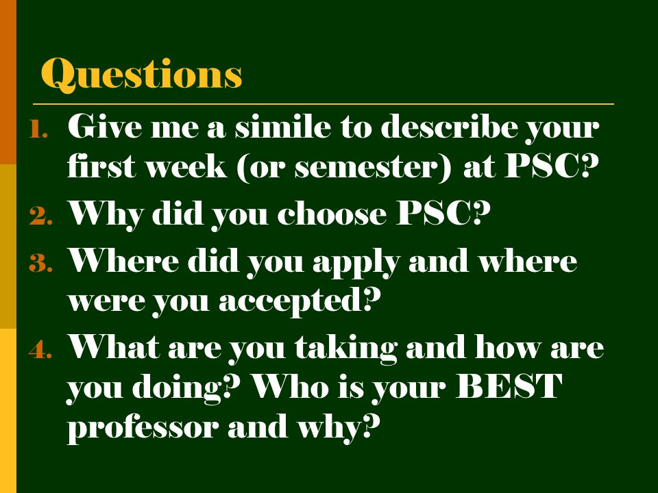 Questions 1. Give me a simile to describe your first week (or semester) at PSC.