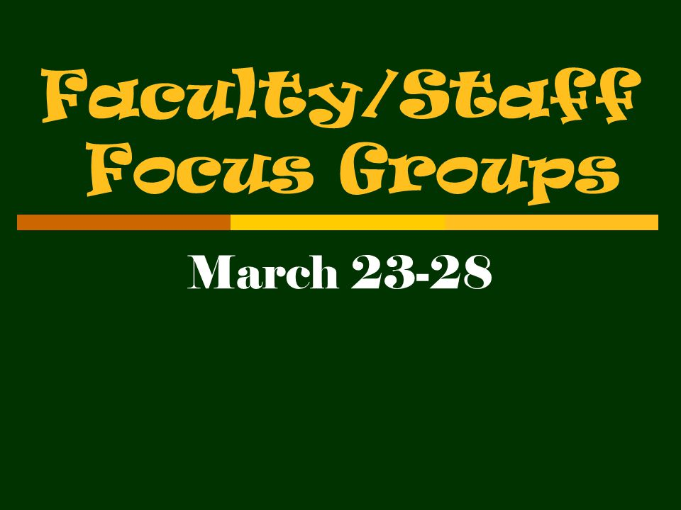Faculty/Staff Focus Groups March 23-28
