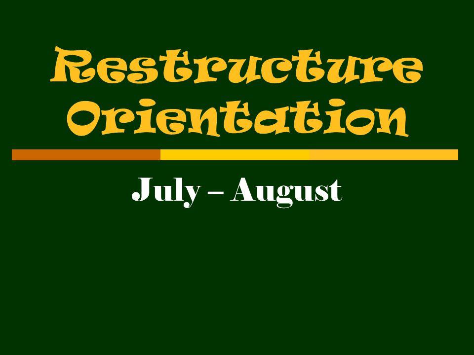 Restructure Orientation July – August