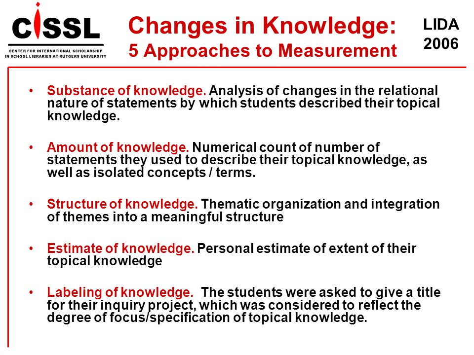 LIDA 2006 Changes in Knowledge: 5 Approaches to Measurement Substance of knowledge. Analysis of changes in the relational nature of statements by whic