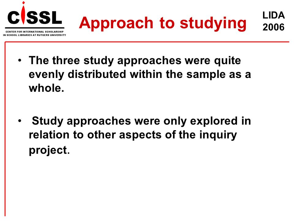 LIDA 2006 Approach to studying The three study approaches were quite evenly distributed within the sample as a whole. Study approaches were only explo