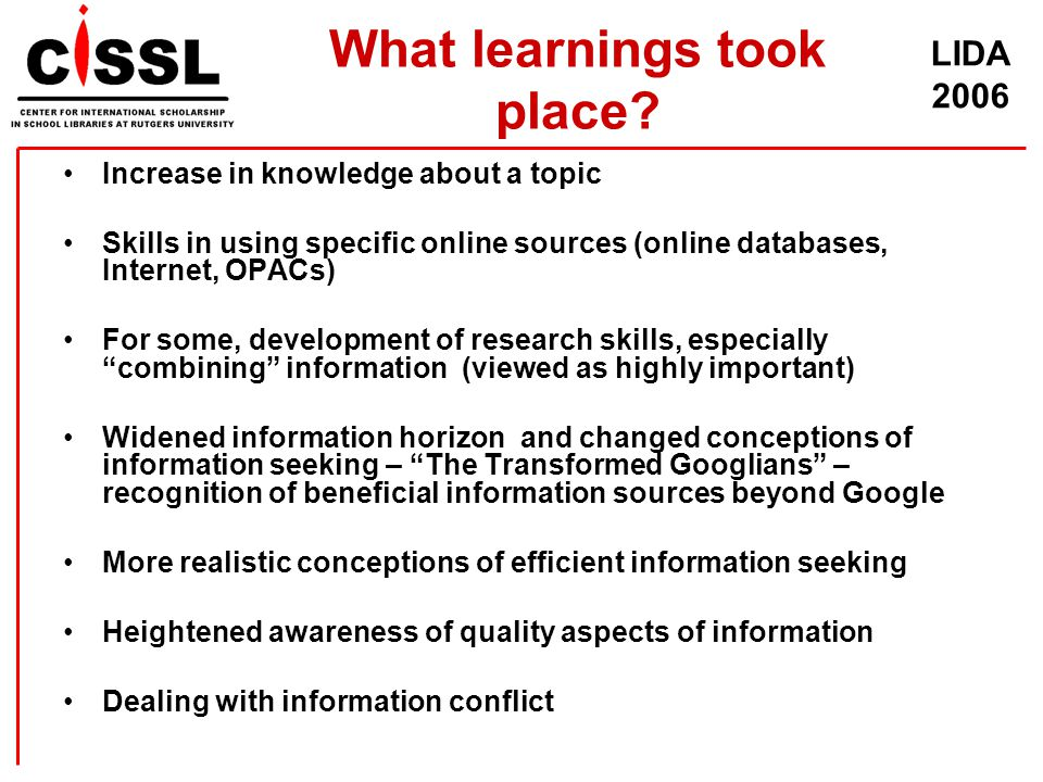 LIDA 2006 What learnings took place? Increase in knowledge about a topic Skills in using specific online sources (online databases, Internet, OPACs) F