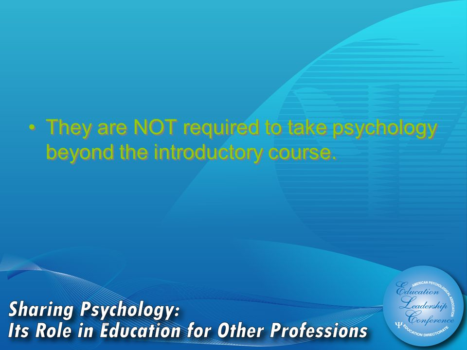 They are NOT required to take psychology beyond the introductory course.