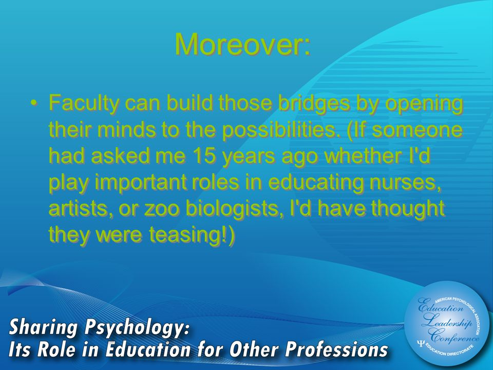 Moreover: Faculty can build those bridges by opening their minds to the possibilities.