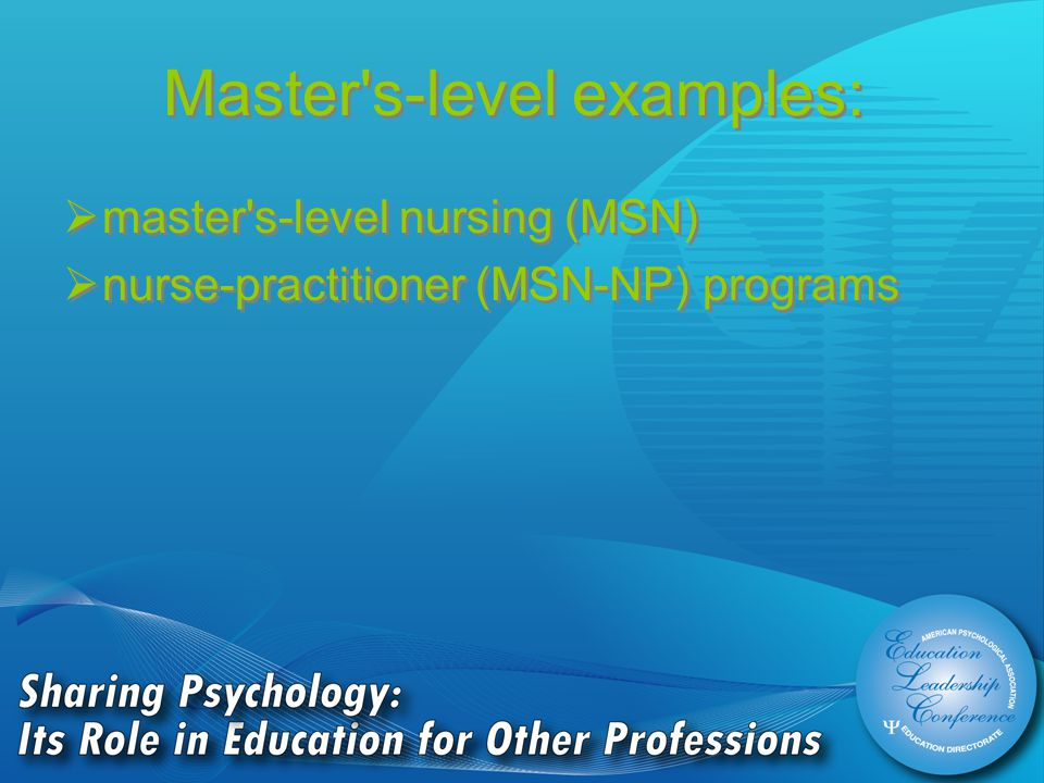 Master s-level examples:  master s-level nursing (MSN)  nurse-practitioner (MSN-NP) programs  master s-level nursing (MSN)  nurse-practitioner (MSN-NP) programs