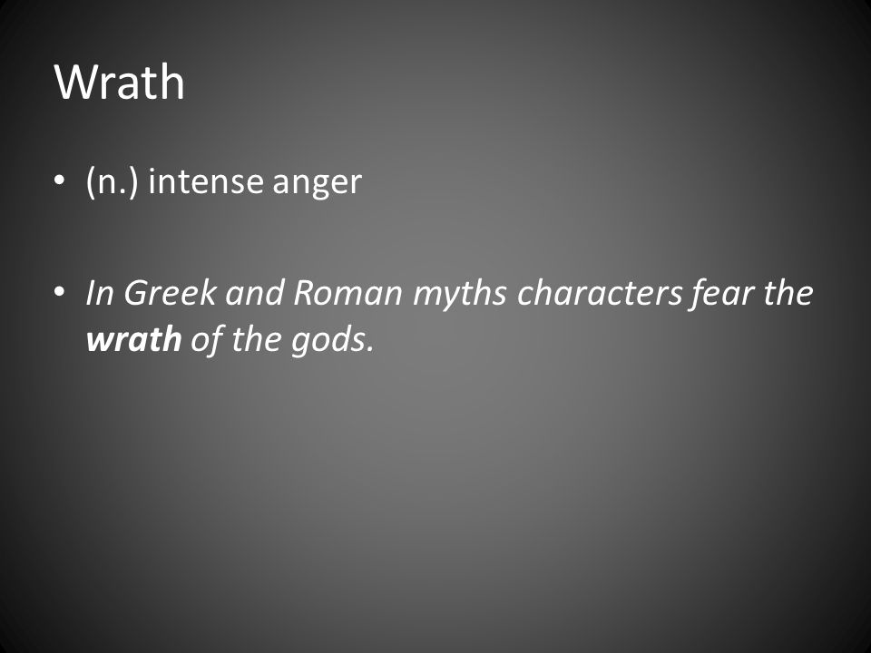 Wrath (n.) intense anger In Greek and Roman myths characters fear the wrath of the gods.