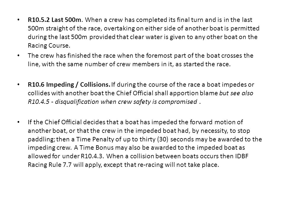 R10.5.2 Last 500m. When a crew has completed its final turn and is in the last 500m straight of the race, overtaking on either side of another boat is