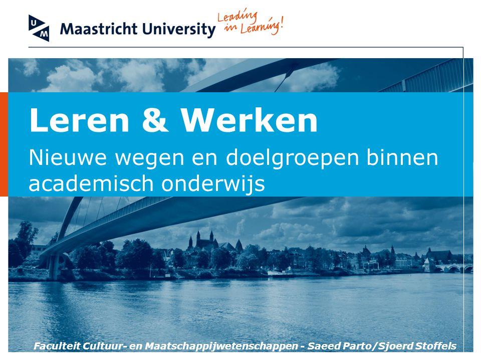 Leren & Werken Nieuwe wegen en doelgroepen binnen academisch onderwijs Faculteit Cultuur- en Maatschappijwetenschappen - Saeed Parto/Sjoerd Stoffels