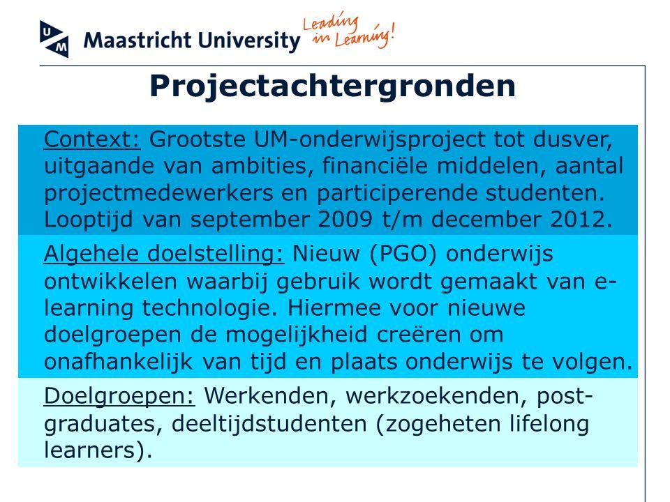 Projectachtergronden Context: Grootste UM-onderwijsproject tot dusver, uitgaande van ambities, financiële middelen, aantal projectmedewerkers en participerende studenten.