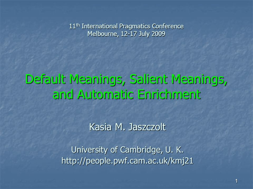 2 Panel Salient Meanings Kasia Jaszczolt and Keith Allan Programme Session 1 Kasia Jaszczolt (Cambridge) Introduction: Default meanings, salient meanings, and automatic enrichment Rachel Giora et al.
