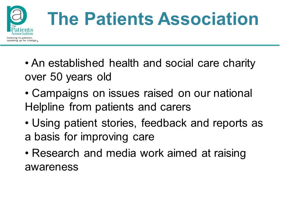 An established health and social care charity over 50 years old Campaigns on issues raised on our national Helpline from patients and carers Using patient stories, feedback and reports as a basis for improving care Research and media work aimed at raising awareness