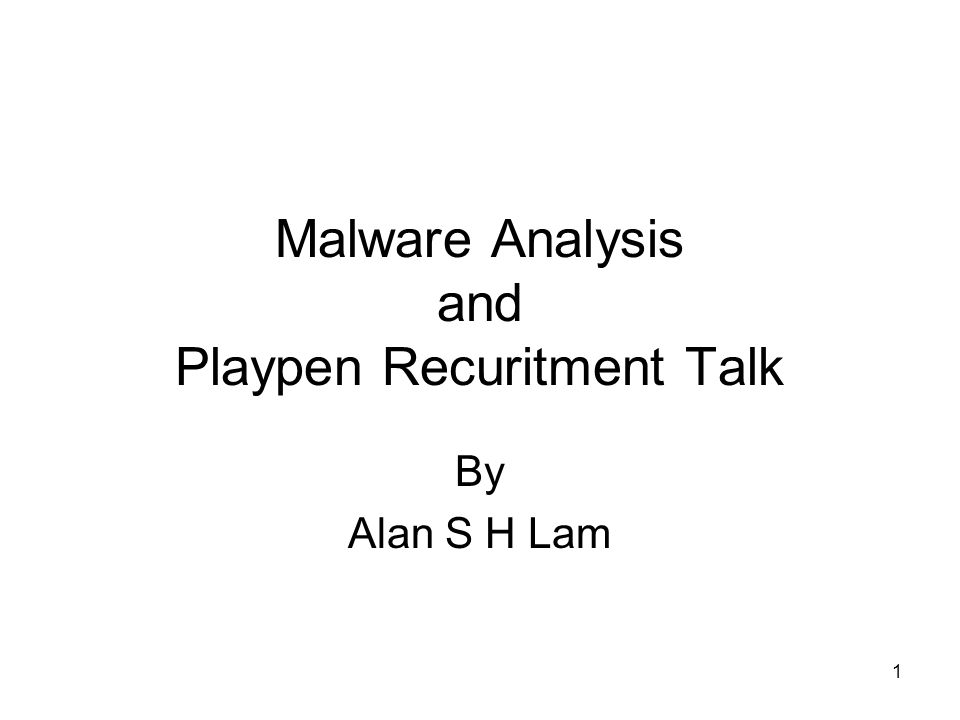 1 Malware Analysis and Playpen Recuritment Talk By Alan S H Lam