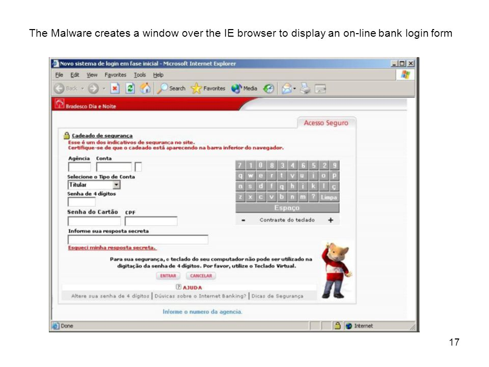 17 The Malware creates a window over the IE browser to display an on-line bank login form