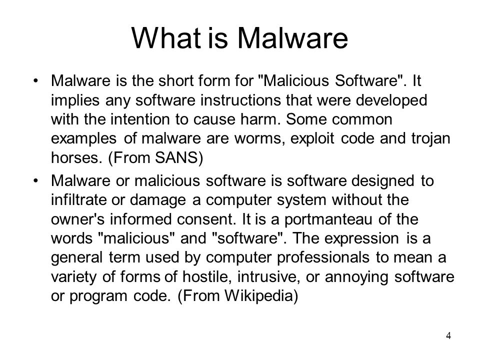4 What is Malware Malware is the short form for Malicious Software .
