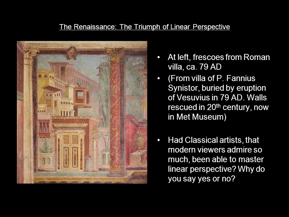 The Renaissance: The Triumph of Linear Perspective At left, frescoes from Roman villa, ca.