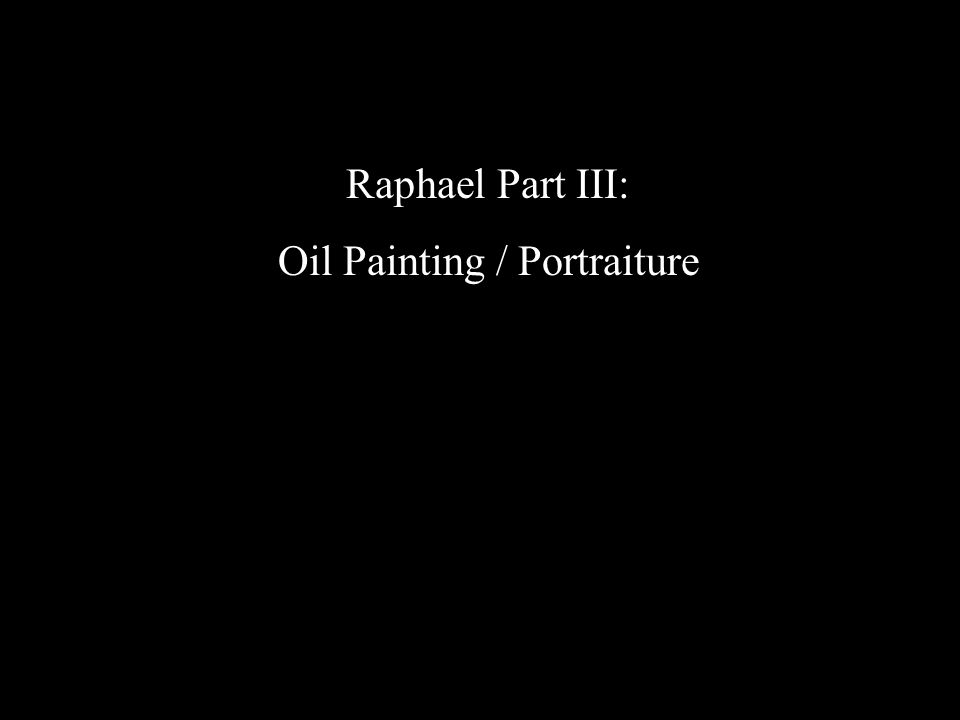 Raphael Part III: Oil Painting / Portraiture