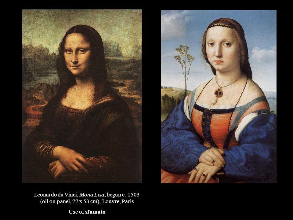 Leonardo da Vinci, Mona Lisa, begun c. 1503 (oil on panel, 77 x 53 cm), Louvre, Paris Use of sfumato