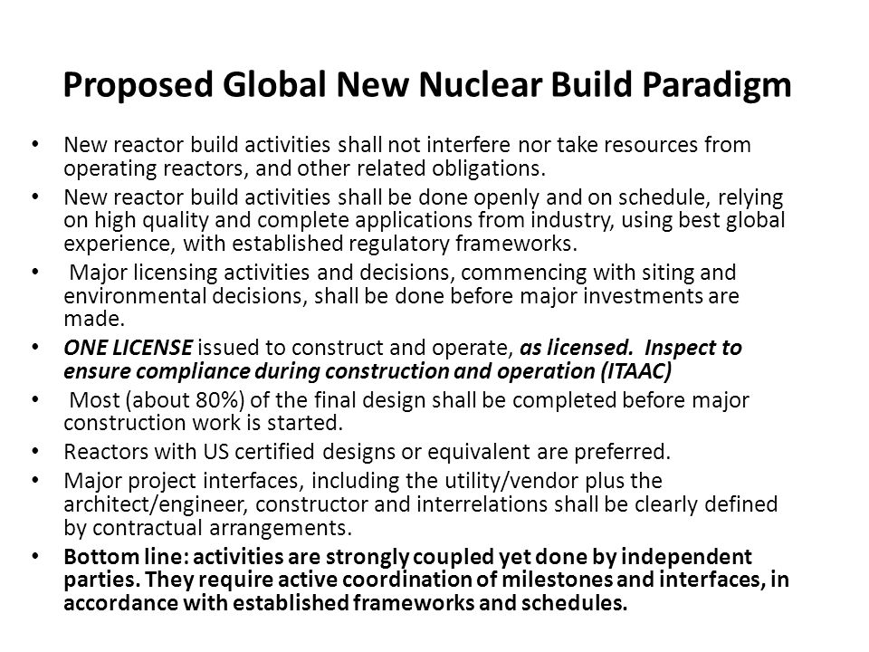 Proposed Global New Nuclear Build Paradigm New reactor build activities shall not interfere nor take resources from operating reactors, and other related obligations.