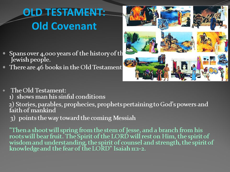 OLD TESTAMENT: Old Covenant Spans over 4,000 years of the history of the Jewish people.