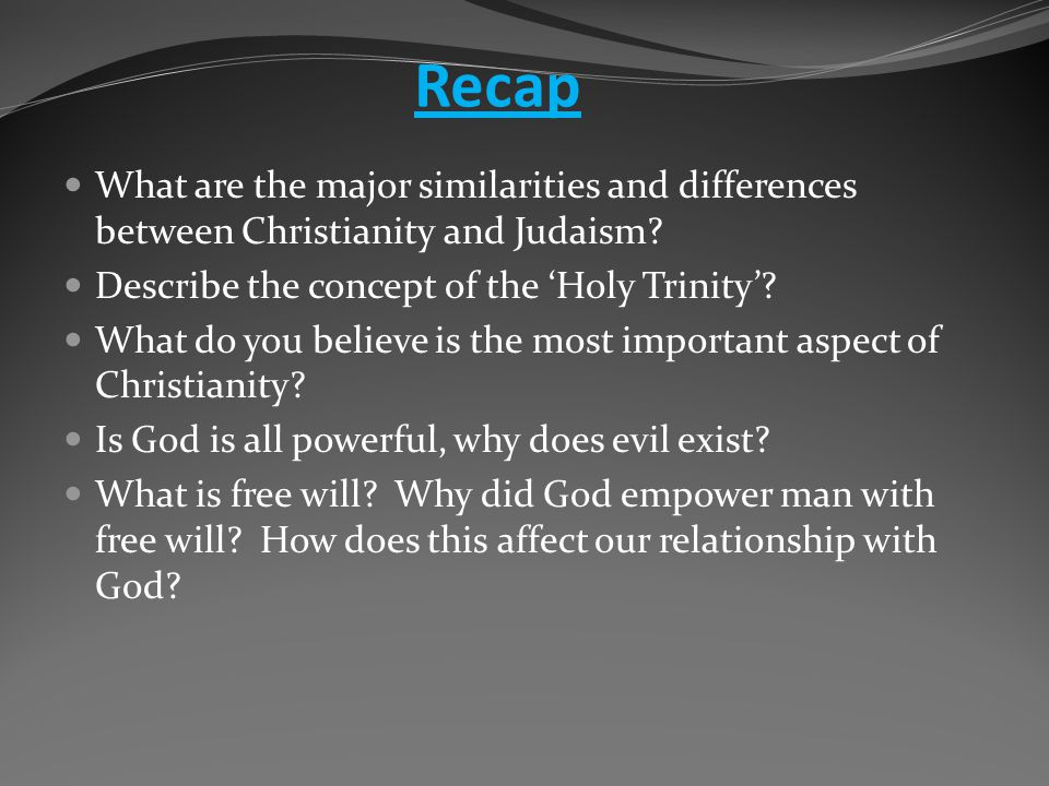 Recap What are the major similarities and differences between Christianity and Judaism.