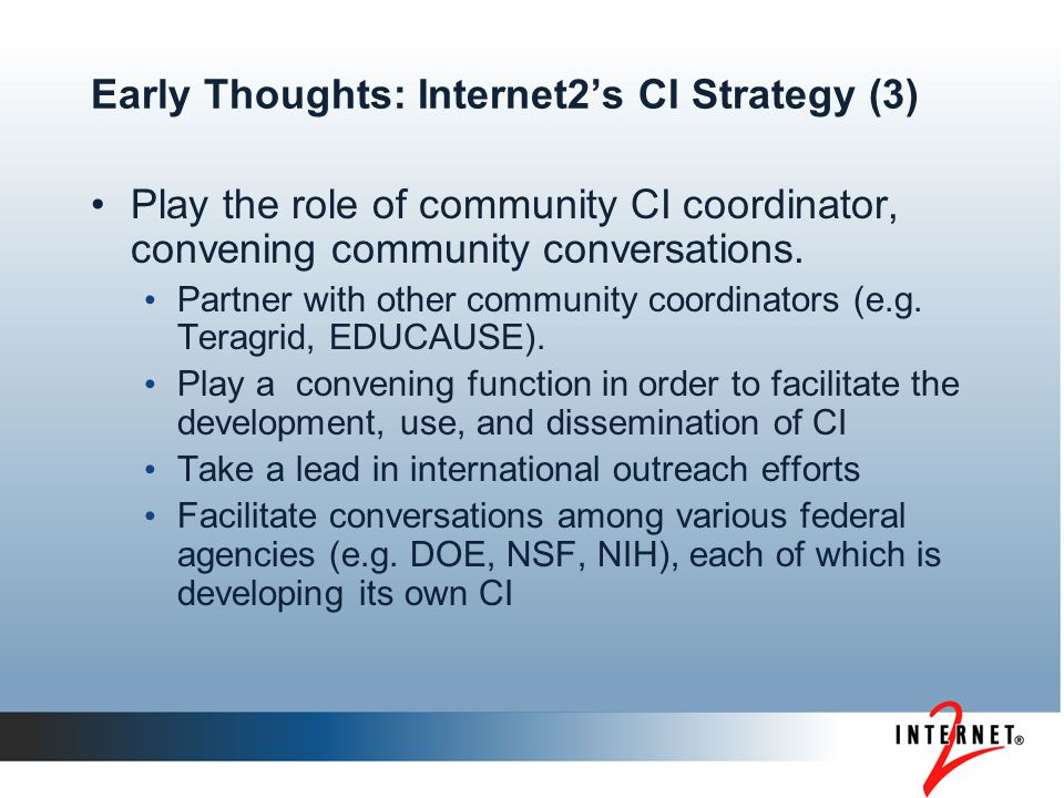 Early Thoughts: Internet2's CI Strategy (3) Play the role of community CI coordinator, convening community conversations.