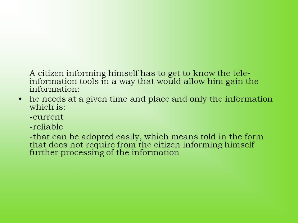 A citizen informing himself has to get to know the tele- information tools in a way that would allow him gain the information: he needs at a given tim