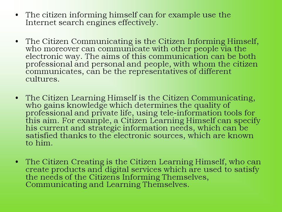 The citizen informing himself can for example use the Internet search engines effectively. The Citizen Communicating is the Citizen Informing Himself,