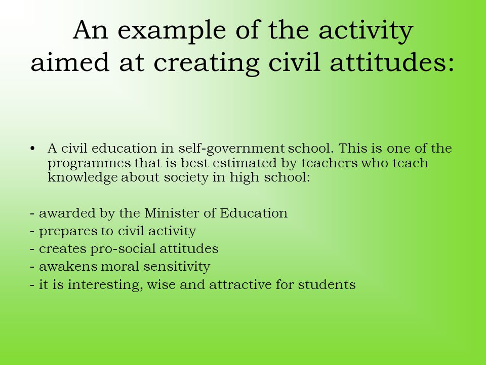 An example of the activity aimed at creating civil attitudes: A civil education in self-government school. This is one of the programmes that is best