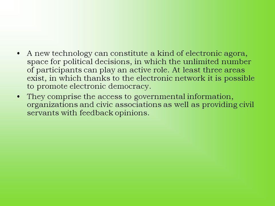 A new technology can constitute a kind of electronic agora, space for political decisions, in which the unlimited number of participants can play an active role.