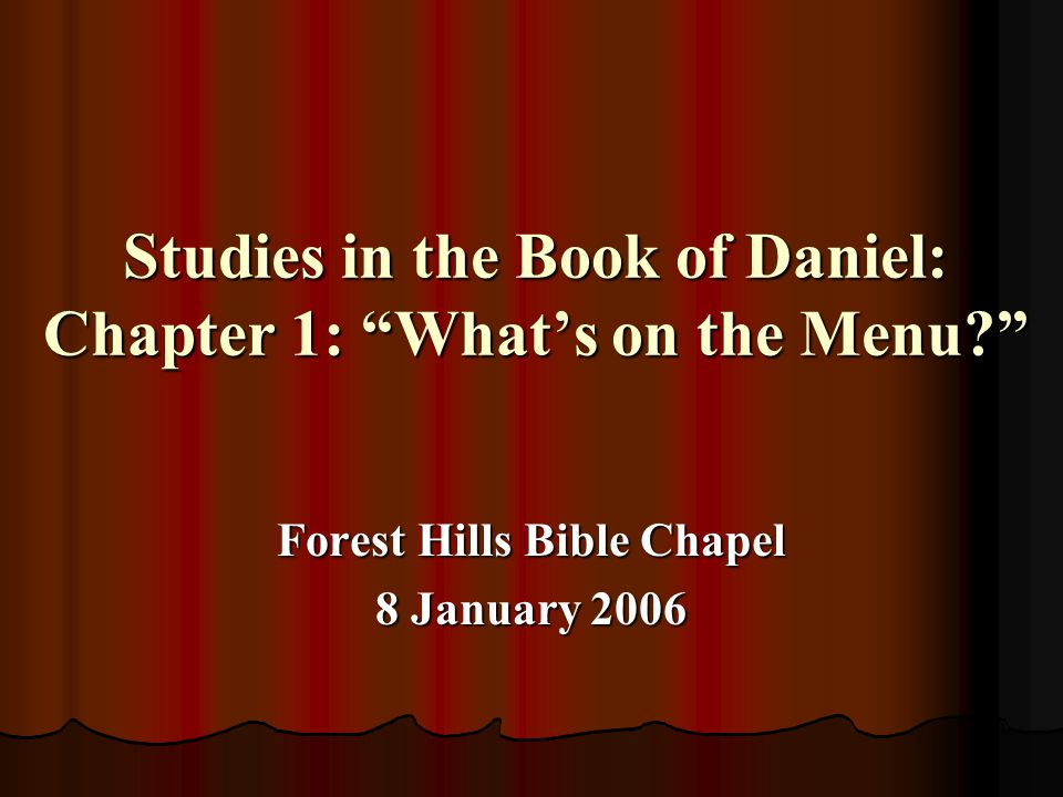 "Studies in the Book of Daniel: Chapter 1: ""What's on the Menu?"" Forest Hills Bible Chapel 8 January 2006"