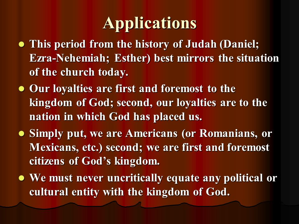 Applications This period from the history of Judah (Daniel; Ezra-Nehemiah; Esther) best mirrors the situation of the church today. This period from th