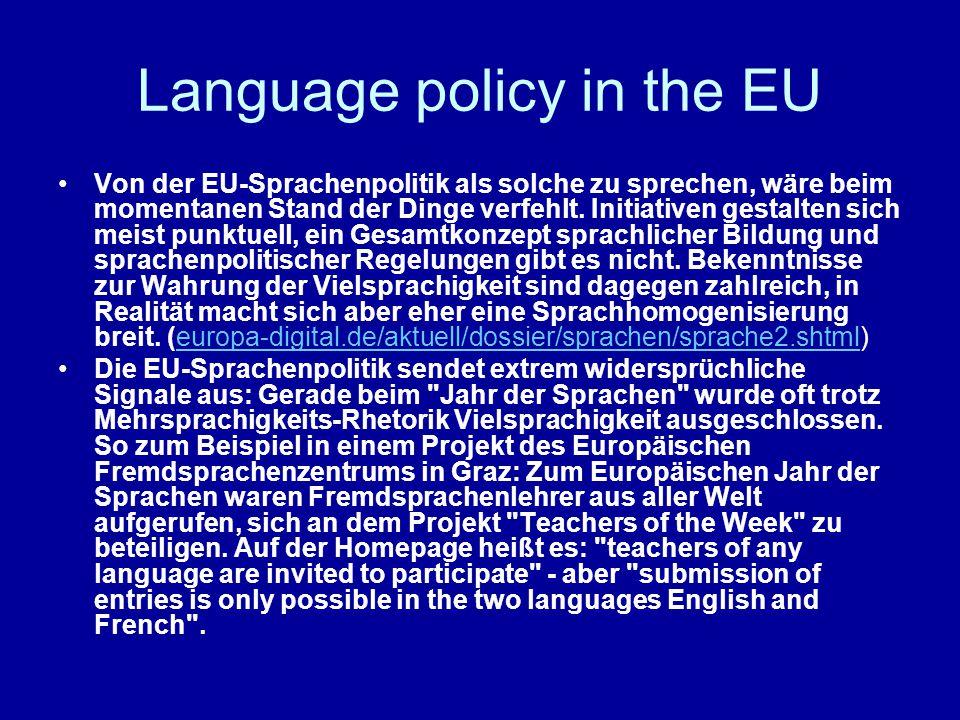 Language policy in the EU Von der EU-Sprachenpolitik als solche zu sprechen, wäre beim momentanen Stand der Dinge verfehlt.