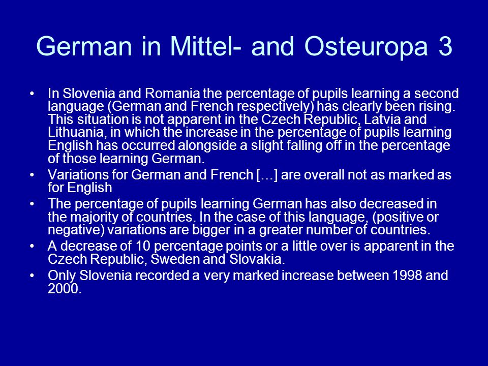 German in Mittel- and Osteuropa 3 In Slovenia and Romania the percentage of pupils learning a second language (German and French respectively) has clearly been rising.