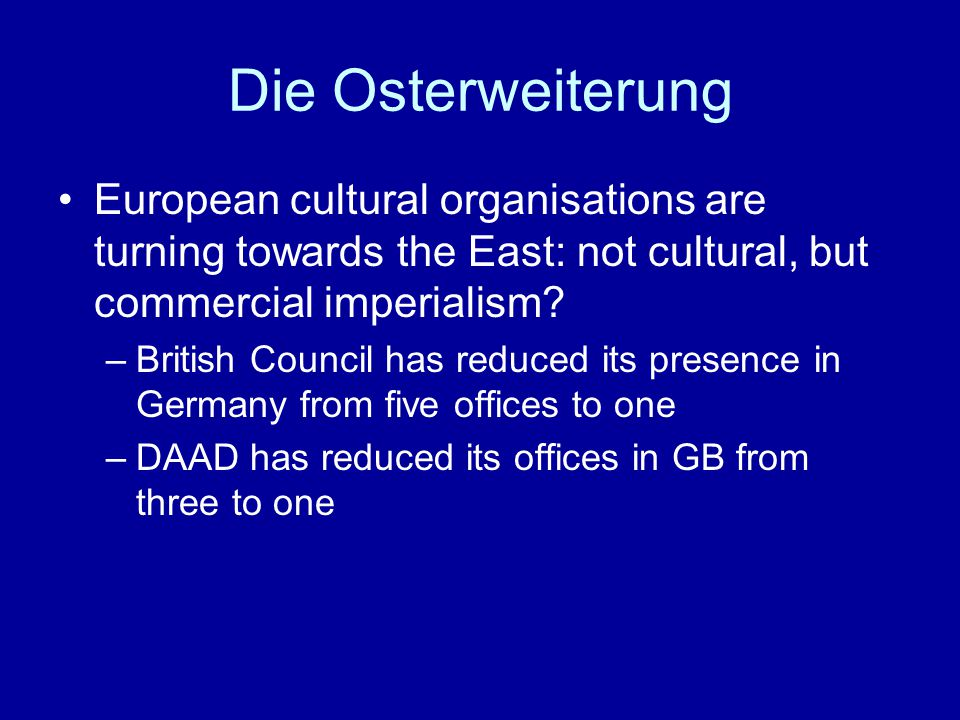 Die Osterweiterung European cultural organisations are turning towards the East: not cultural, but commercial imperialism.