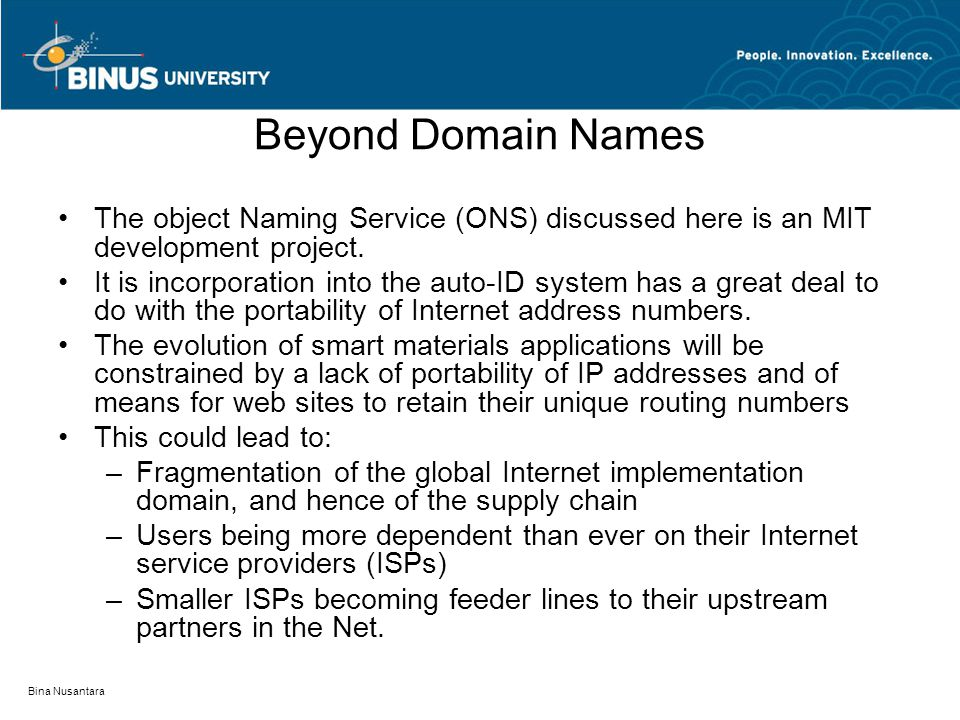 Bina Nusantara Beyond Domain Names The object Naming Service (ONS) discussed here is an MIT development project.